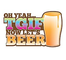 TGIF now lets BEER! Thank goodness  it's Friday! Photographic Print