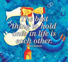 The best thing to hold onto in life is each other by theimagezone
