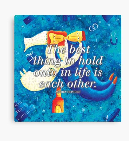 The best thing to hold onto in life is each other Canvas Print