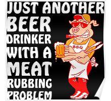 Barbecue - Just Another Beer Drinker With A Meat Rubbing Problem Poster