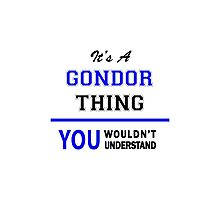 It's a GONDOR thing, you wouldn't understand !! Photographic Print