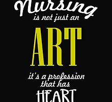 NURSING IS NOT JUST AN ART IT'S A PROFESSION THAT HAS HEART by BADASSTEES