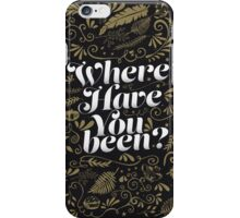 Where Have You Been? iPhone Case/Skin