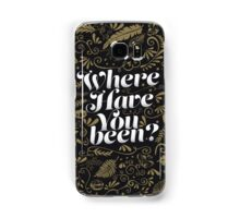 Where Have You Been? Samsung Galaxy Case/Skin