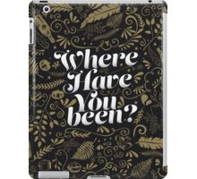 Where Have You Been? iPad Case/Skin
