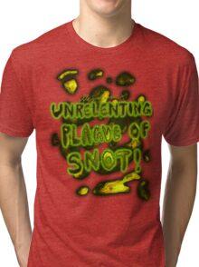 'Unrelenting Plague of Snot' Tri-blend T-Shirt
