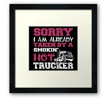 sorry i am already taken by a smokin' hot truck driver Framed Print