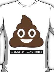 Woke Up like S T-Shirt