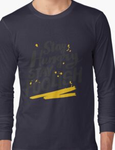 Stay Hungry Stay Foolish Long Sleeve T-Shirt