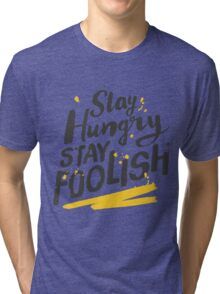 Stay Hungry Stay Foolish Tri-blend T-Shirt