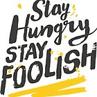 Stay Hungry Stay Foolish by jasebloordesign