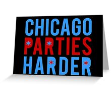 Chicago Parties Harder Greeting Card