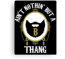 Nothin' But A B Thang Canvas Print