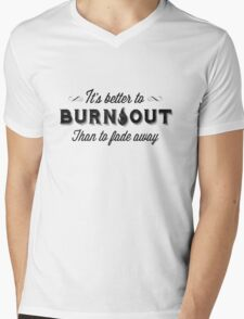 ITS BETTER TO BURN OUT THAN TO FADE AWAY - DISTRESSED Mens V-Neck T-Shirt