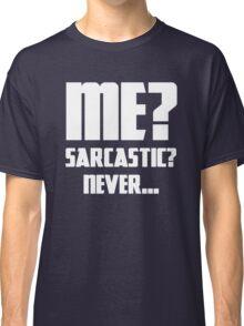 Me? Sarcastic? Never... Classic T-Shirt