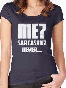 Me? Sarcastic? Never... Women's Fitted Scoop T-Shirt