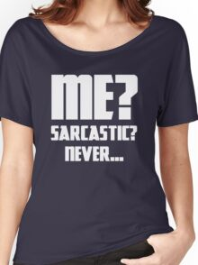 Me? Sarcastic? Never... Women's Relaxed Fit T-Shirt