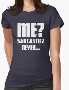 Me? Sarcastic? Never... Womens Fitted T-Shirt