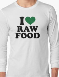 I love raw food Long Sleeve T-Shirt