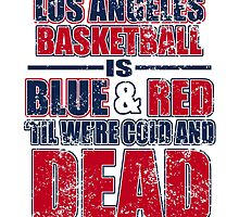los angeles basketball is blue and red til were cold and dead by teeshoppy