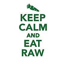 Keep calm and eat raw food Photographic Print