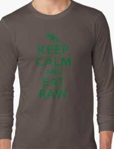 Keep calm and eat raw food Long Sleeve T-Shirt
