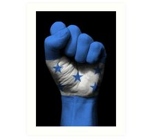 Flag of Honduras on a Raised Clenched Fist  Art Print