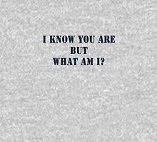 *I Know You Are but what am I?* T-Shirt