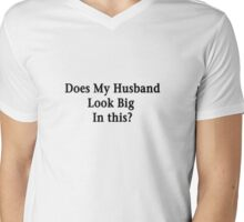Does My Husband Look Big In This? Mens V-Neck T-Shirt