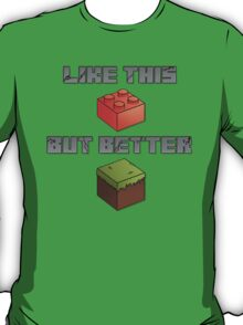 Minecraft - like legos but better T-Shirt