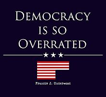 DEMOCRACY IS SO OVERRATED by GarethEdwardsUK