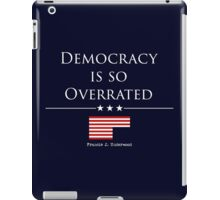 DEMOCRACY IS SO OVERRATED iPad Case/Skin