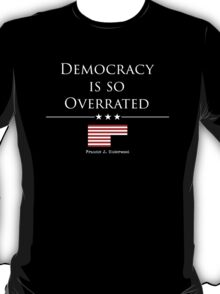 DEMOCRACY IS SO OVERRATED T-Shirt
