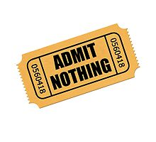 Admit Nothing Ticket by AmazingMart