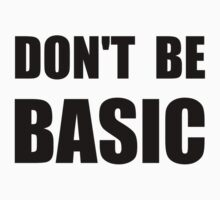 Don't Be Basic Kids Clothes