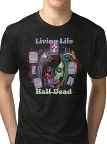 Living Life Half Dead Tri-blend T-Shirt