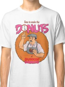 Time To Make The Donuts! Classic T-Shirt