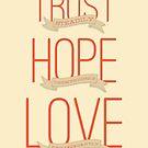 Trust, Hope, Love by certainasthesun