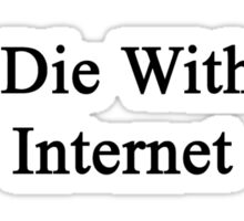 I'll Die Without Internet  Sticker