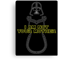 I Am Not Your Mother Canvas Print