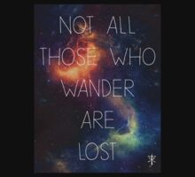 Not all those who wander are lost. by Sazanami