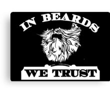 In Beards We Trust Canvas Print