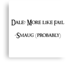 Dale? More like fail. -Smaug (probably) Canvas Print