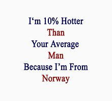 I'm 10% Hotter Than Your Average Man Because I'm From Norway  Unisex T-Shirt