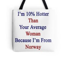I'm 10% Hotter Than Your Average Woman Because I'm From Norway  Tote Bag