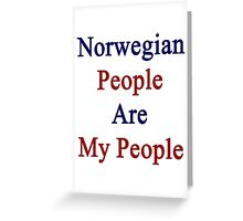 Norwegian People Are My People  Greeting Card