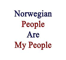 Norwegian People Are My People  Photographic Print