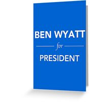 Ben Wyatt for President - Parks and Recreation Greeting Card
