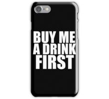 Buy Me A Drink First iPhone Case/Skin