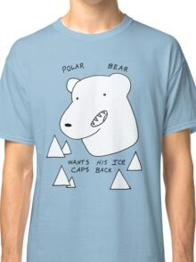 Polar Bear wants his Ice caps back Classic T-Shirt